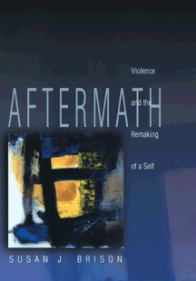 Aftermath: Violence and the Remaking of Self